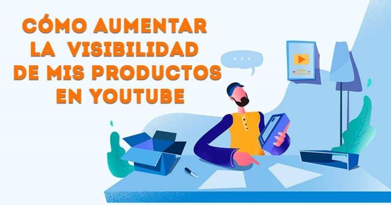como aumentar la visibilidad de mis productos en youtube